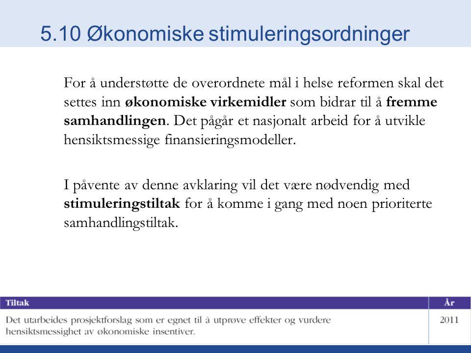 5.10 Økonomiske stimuleringsordninger For å understøtte de overordnete mål i helse reformen skal det settes inn økonomiske virkemidler som bidrar til å fremme samhandlingen.