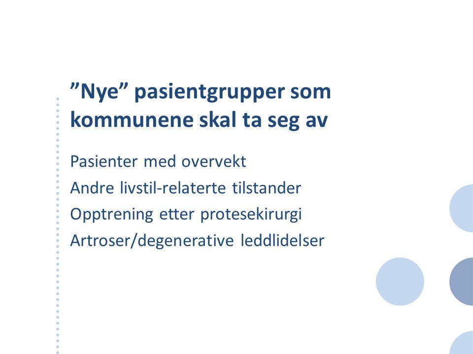 """""""Nye"""" pasientgrupper som kommunene skal ta seg av Pasienter med overvekt Andre livstil-relaterte tilstander Opptrening etter protesekirurgi Artroser/d"""