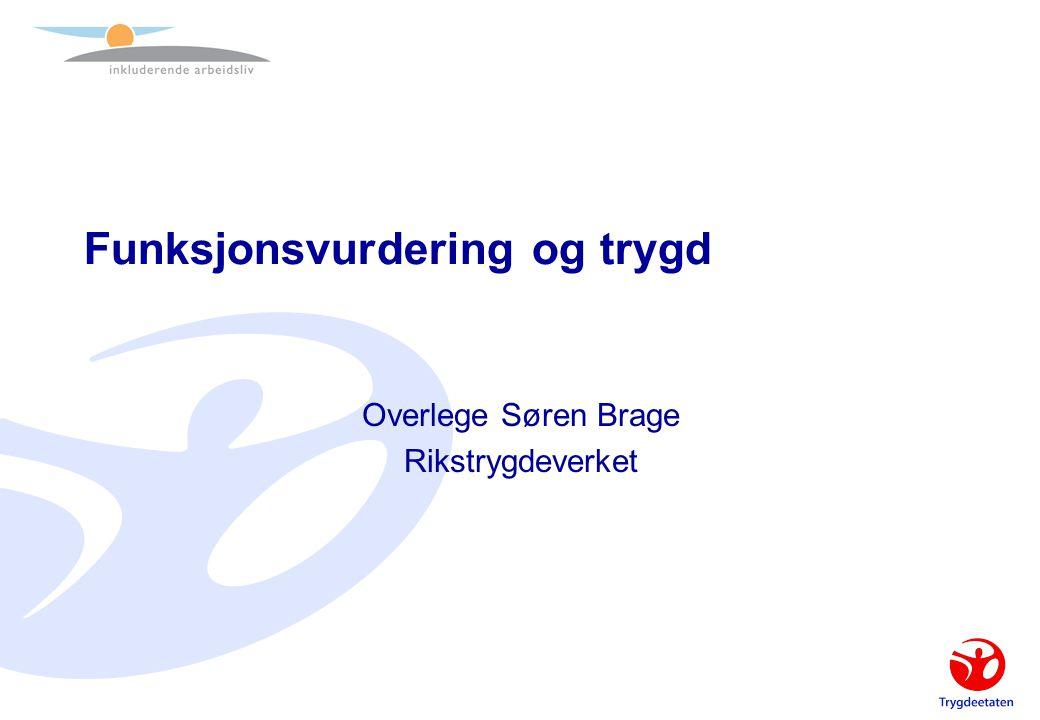 Funksjonsvurdering og trygd Overlege Søren Brage Rikstrygdeverket