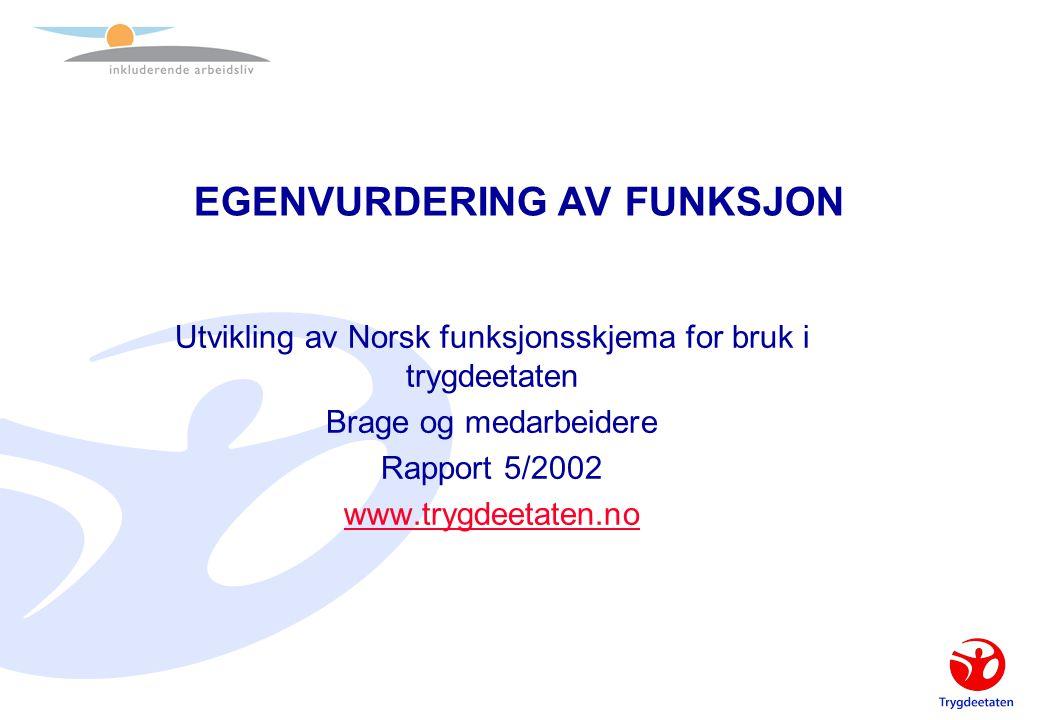 EGENVURDERING AV FUNKSJON Utvikling av Norsk funksjonsskjema for bruk i trygdeetaten Brage og medarbeidere Rapport 5/2002 www.trygdeetaten.no