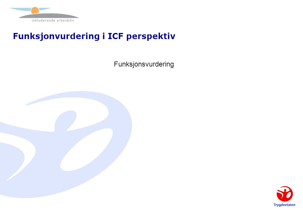 Funksjonvurdering i ICF perspektiv Funksjonsvurdering