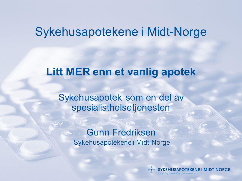 Sykehusapotekene i Midt-Norge Litt MER enn et vanlig apotek Sykehusapotek som en del av spesialisthelsetjenesten Gunn Fredriksen Sykehusapotekene i Mi