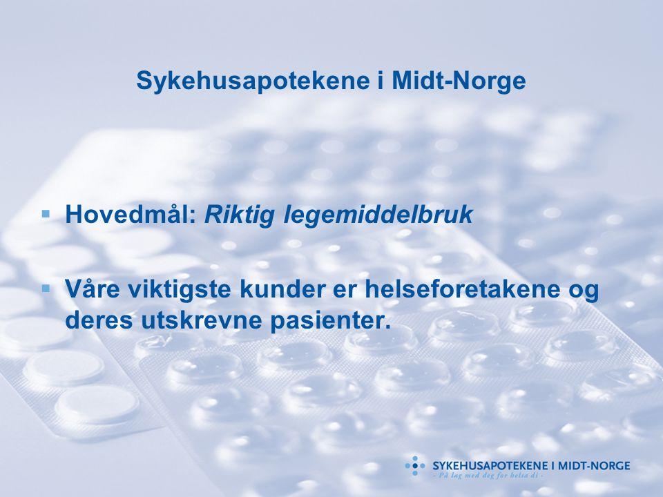 Sykehusapotekene i Midt-Norge  Hovedmål: Riktig legemiddelbruk  Våre viktigste kunder er helseforetakene og deres utskrevne pasienter.