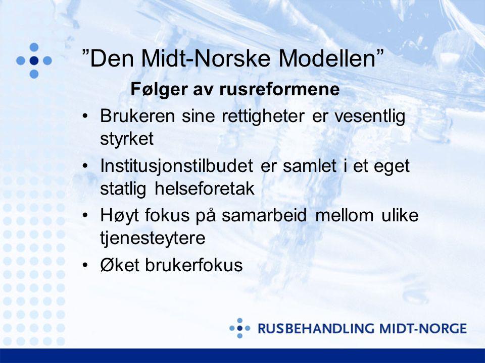 """""""Den Midt-Norske Modellen"""" Følger av rusreformene Brukeren sine rettigheter er vesentlig styrket Institusjonstilbudet er samlet i et eget statlig hels"""
