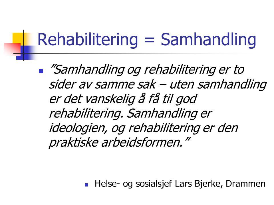 """Rehabilitering = Samhandling """"Samhandling og rehabilitering er to sider av samme sak – uten samhandling er det vanskelig å få til god rehabilitering."""