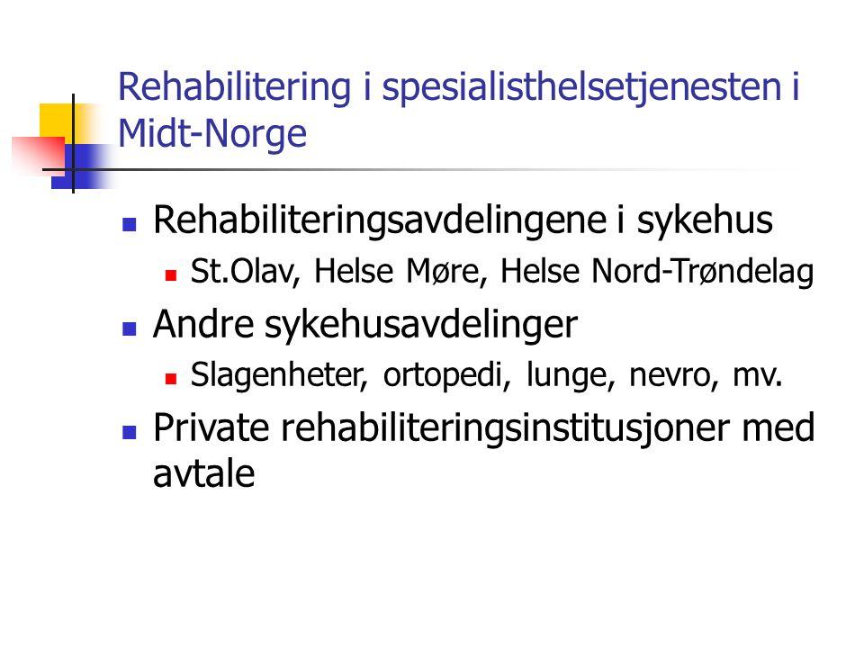 Rehabilitering i spesialisthelsetjenesten i Midt-Norge Rehabiliteringsavdelingene i sykehus St.Olav, Helse Møre, Helse Nord-Trøndelag Andre sykehusavd