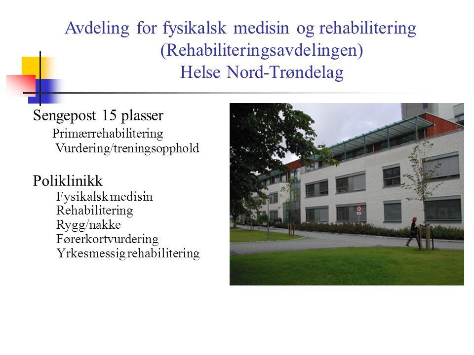 Avdeling for fysikalsk medisin og rehabilitering (Rehabiliteringsavdelingen) Helse Nord-Trøndelag Sengepost 15 plasser Primærrehabilitering Vurdering/