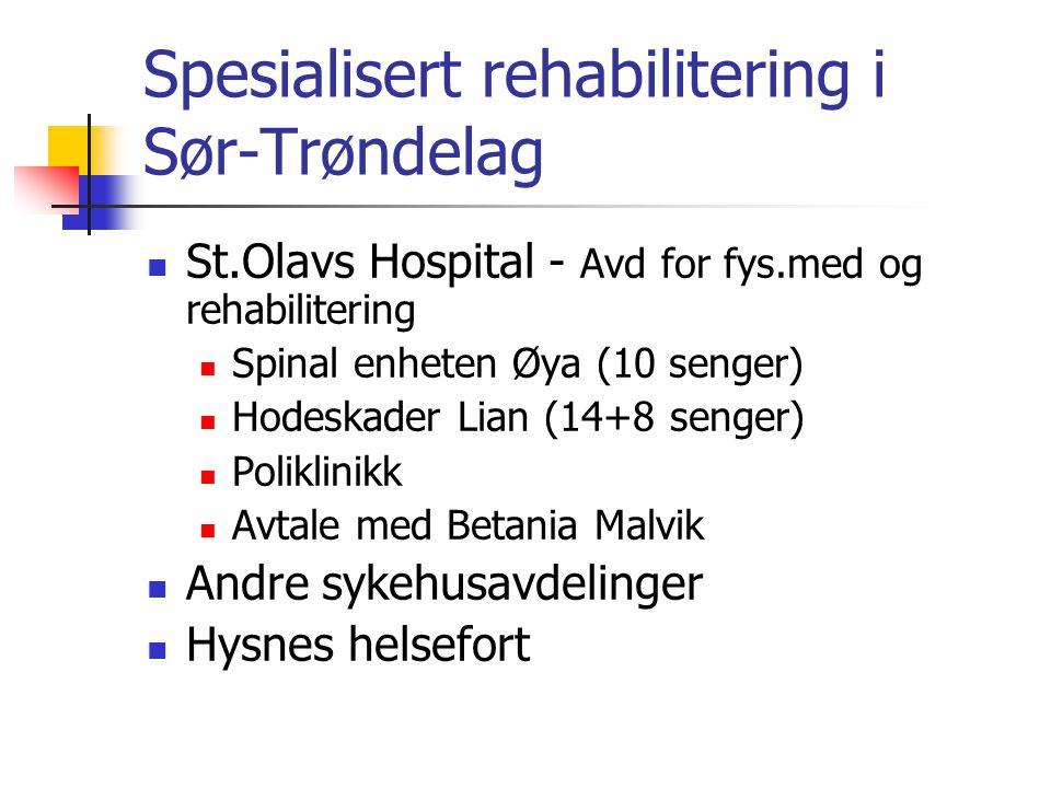 Spesialisert rehabilitering i Sør-Trøndelag St.Olavs Hospital - Avd for fys.med og rehabilitering Spinal enheten Øya (10 senger) Hodeskader Lian (14+8