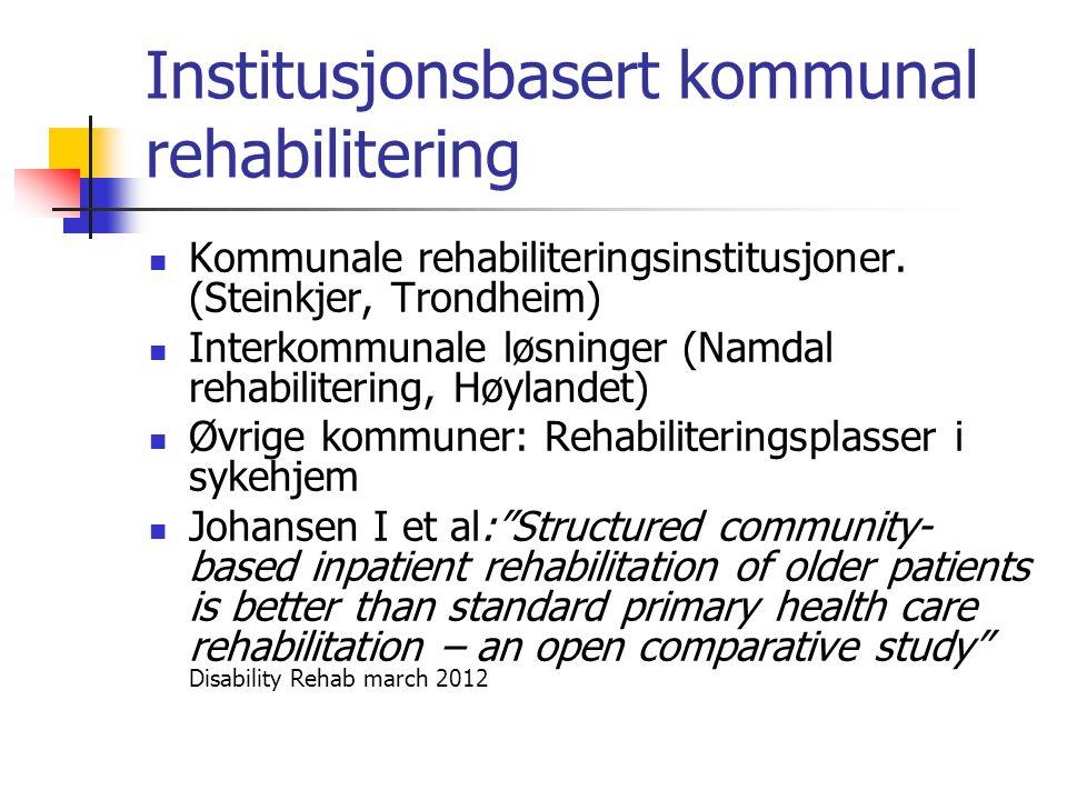 Institusjonsbasert kommunal rehabilitering Kommunale rehabiliteringsinstitusjoner. (Steinkjer, Trondheim) Interkommunale løsninger (Namdal rehabiliter