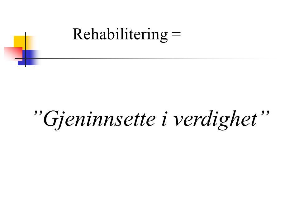 """Rehabilitering = """"Gjeninnsette i verdighet"""""""