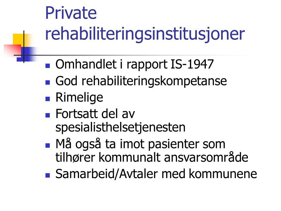 Private rehabiliteringsinstitusjoner Omhandlet i rapport IS-1947 God rehabiliteringskompetanse Rimelige Fortsatt del av spesialisthelsetjenesten Må og