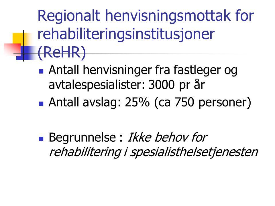 Regionalt henvisningsmottak for rehabiliteringsinstitusjoner (ReHR) Antall henvisninger fra fastleger og avtalespesialister: 3000 pr år Antall avslag: