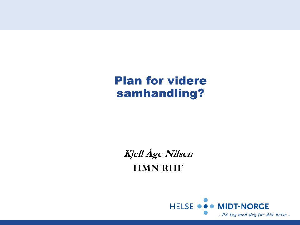 Plan for videre samhandling? Kjell Åge Nilsen HMN RHF