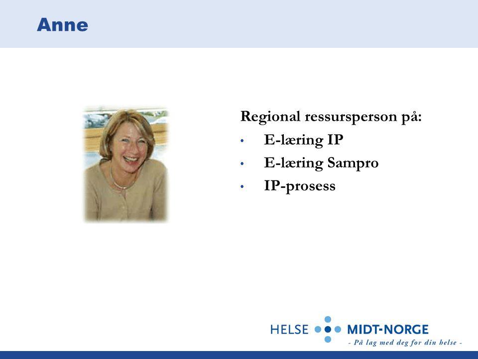 Anne Regional ressursperson på: E-læring IP E-læring Sampro IP-prosess