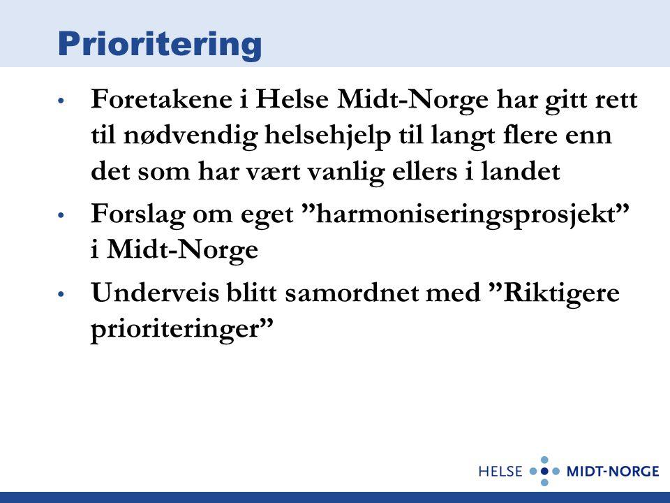 Prioritering Foretakene i Helse Midt-Norge har gitt rett til nødvendig helsehjelp til langt flere enn det som har vært vanlig ellers i landet Forslag om eget harmoniseringsprosjekt i Midt-Norge Underveis blitt samordnet med Riktigere prioriteringer