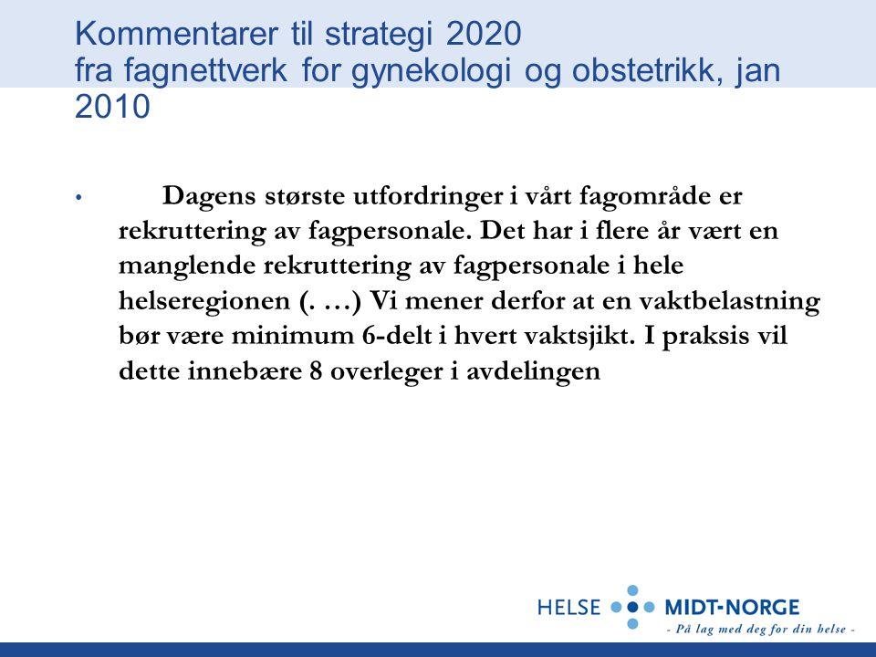 Kommentarer til strategi 2020 fra fagnettverk for gynekologi og obstetrikk, jan 2010 Dagens største utfordringer i vårt fagområde er rekruttering av fagpersonale.