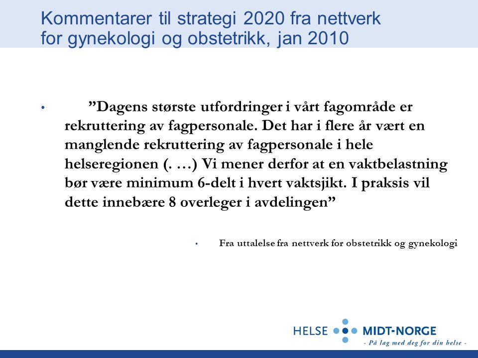 Kommentarer til strategi 2020 fra nettverk for gynekologi og obstetrikk, jan 2010 Dagens største utfordringer i vårt fagområde er rekruttering av fagpersonale.