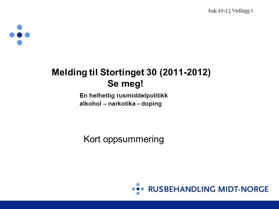 Melding til Stortinget 30 (2011-2012) Se meg! En helhetlig rusmiddelpolitikk alkohol – narkotika - doping Kort oppsummering Sak 49-12 Vedlegg 1