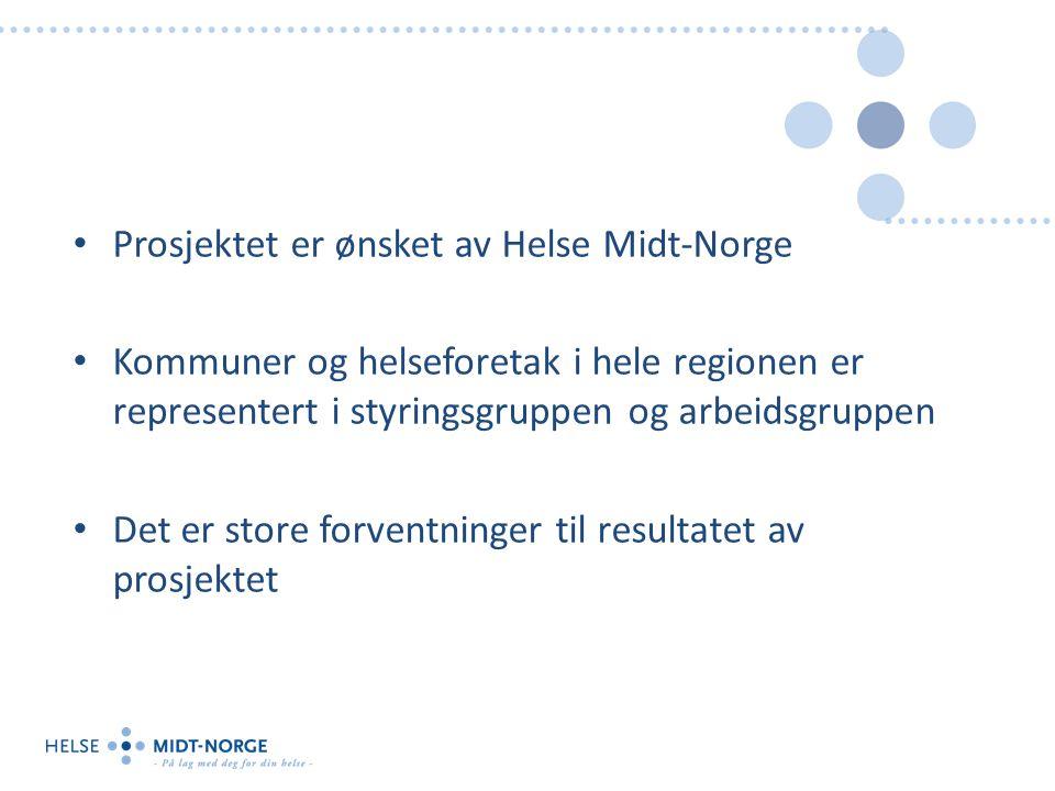 Prosjektet er ønsket av Helse Midt-Norge Kommuner og helseforetak i hele regionen er representert i styringsgruppen og arbeidsgruppen Det er store forventninger til resultatet av prosjektet