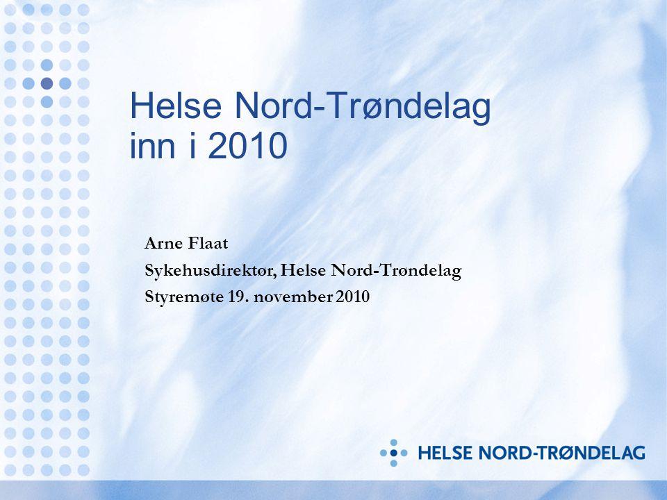 Helse Nord-Trøndelag inn i 2010 Arne Flaat Sykehusdirektør, Helse Nord-Trøndelag Styremøte 19.