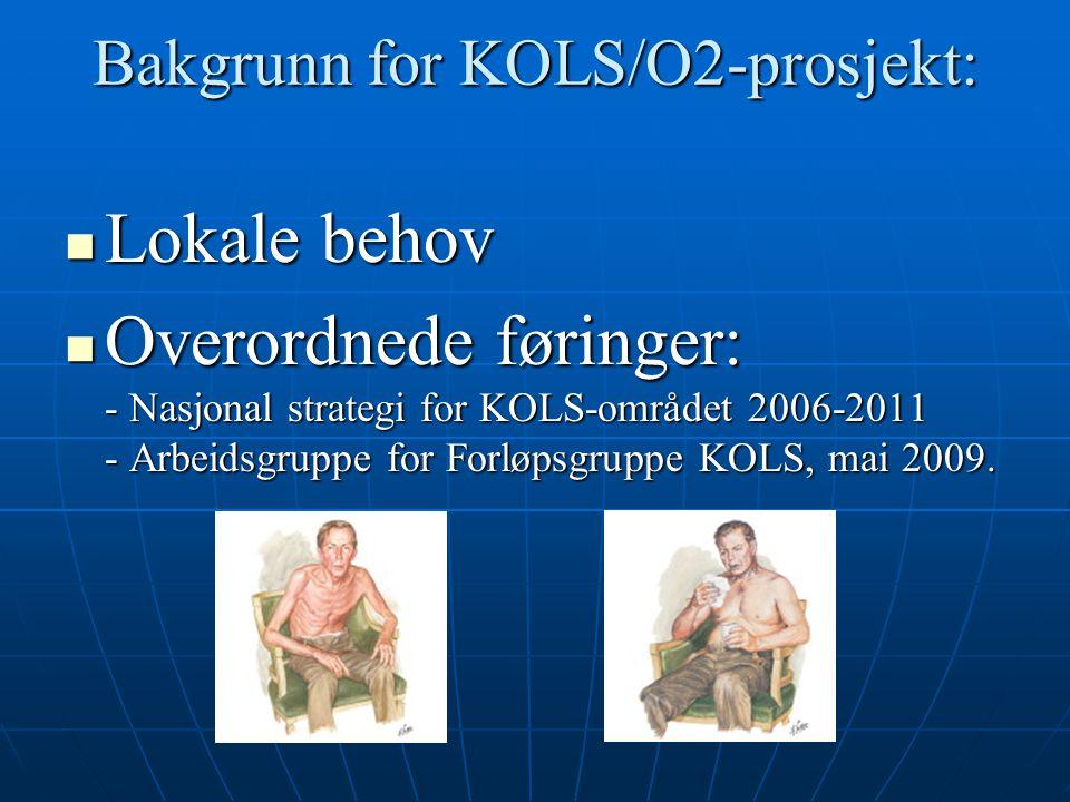Bakgrunn for KOLS/O2-prosjekt: Lokale behov Lokale behov Overordnede føringer: - Nasjonal strategi for KOLS-området 2006-2011 - Arbeidsgruppe for Forl