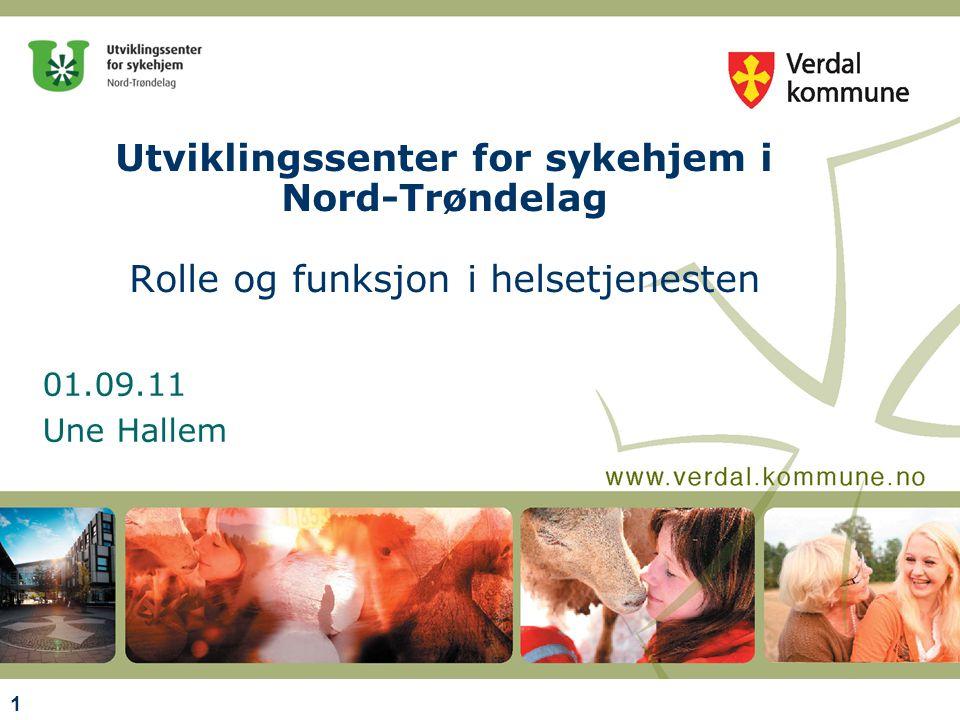 01.09.11 Une Hallem Utviklingssenter for sykehjem i Nord-Trøndelag Rolle og funksjon i helsetjenesten 1