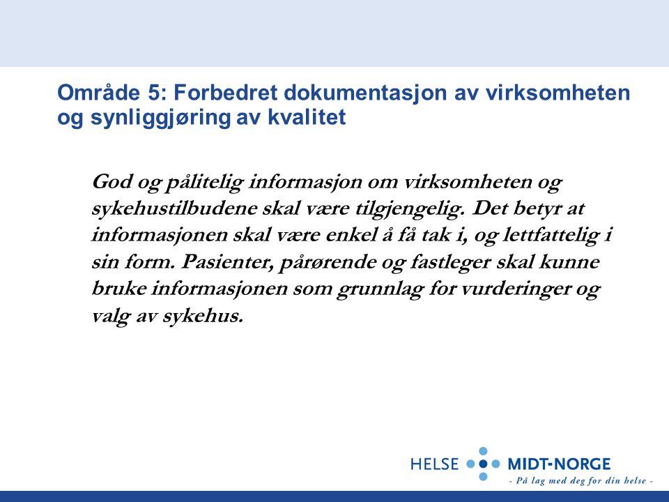 Område 5: Forbedret dokumentasjon av virksomheten og synliggjøring av kvalitet God og pålitelig informasjon om virksomheten og sykehustilbudene skal v