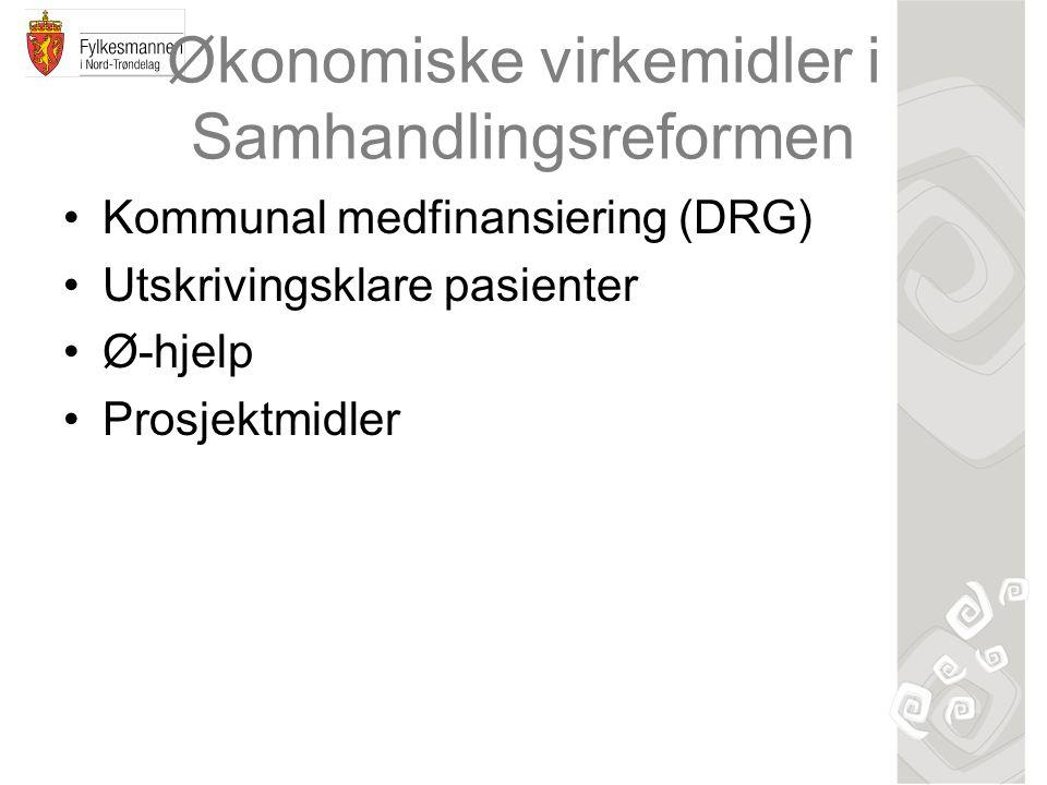 Økonomiske virkemidler i Samhandlingsreformen Kommunal medfinansiering (DRG) Utskrivingsklare pasienter Ø-hjelp Prosjektmidler