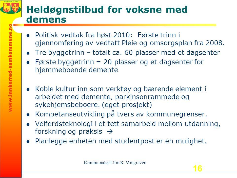 www.innherred-samkommune.no Heldøgnstilbud for voksne med demens Politisk vedtak fra høst 2010: Første trinn i gjennomføring av vedtatt Pleie og omsorgsplan fra 2008.