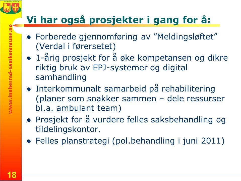 """www.innherred-samkommune.no Vi har også prosjekter i gang for å: Forberede gjennomføring av """"Meldingsløftet"""" (Verdal i førersetet) 1-årig prosjekt for"""