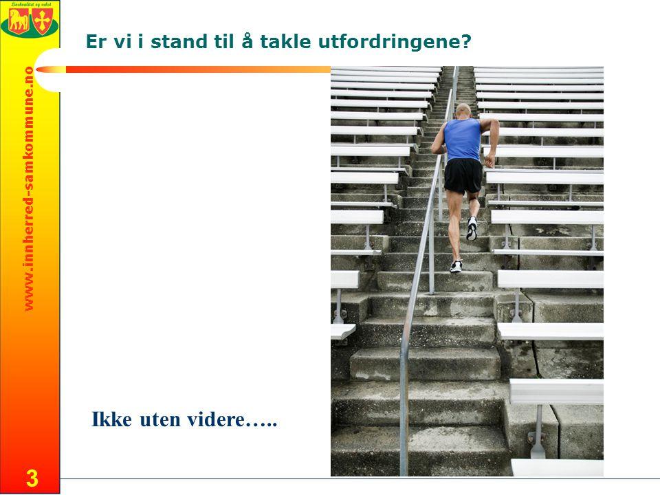 www.innherred-samkommune.no Er vi i stand til å takle utfordringene 3 Ikke uten videre…..