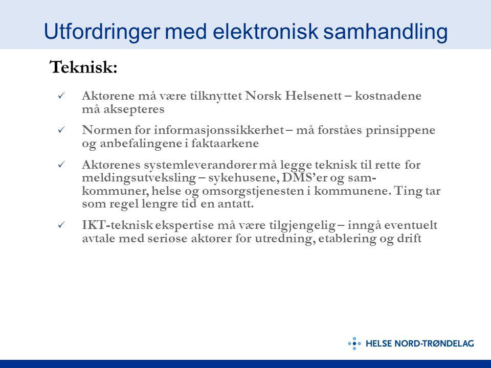 Utfordringer med elektronisk samhandling Aktørene må være tilknyttet Norsk Helsenett – kostnadene må aksepteres Normen for informasjonssikkerhet – må