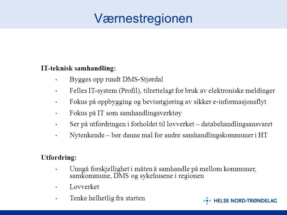 Værnestregionen IT-teknisk samhandling: Bygges opp rundt DMS-Stjørdal Felles IT-system (Profil), tilrettelagt for bruk av elektroniske meldinger Fokus