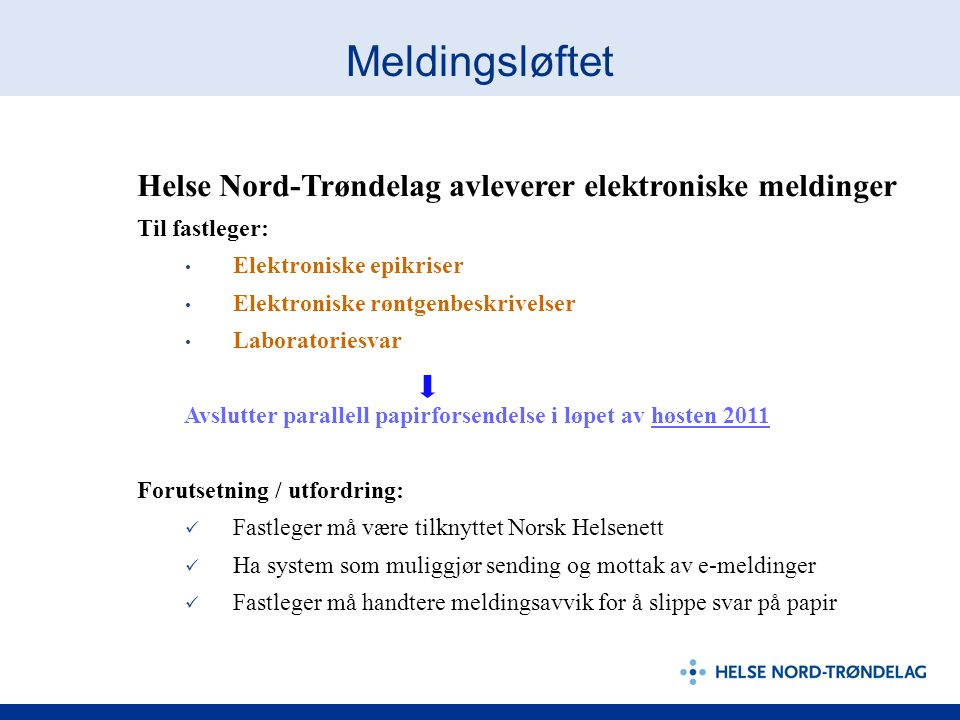 Meldingsløftet Helse Nord-Trøndelag avleverer elektroniske meldinger Til fastleger: Elektroniske epikriser Elektroniske røntgenbeskrivelser Laboratori