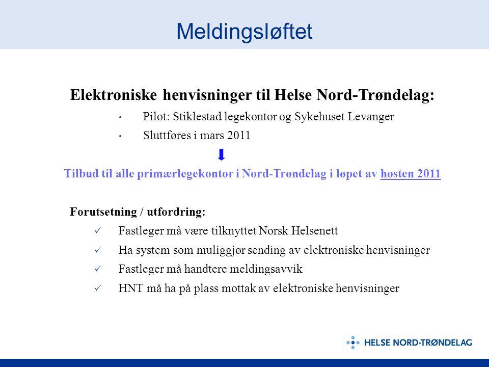 Meldingsløftet Elektroniske henvisninger til Helse Nord-Trøndelag: Pilot: Stiklestad legekontor og Sykehuset Levanger Sluttføres i mars 2011 Tilbud ti