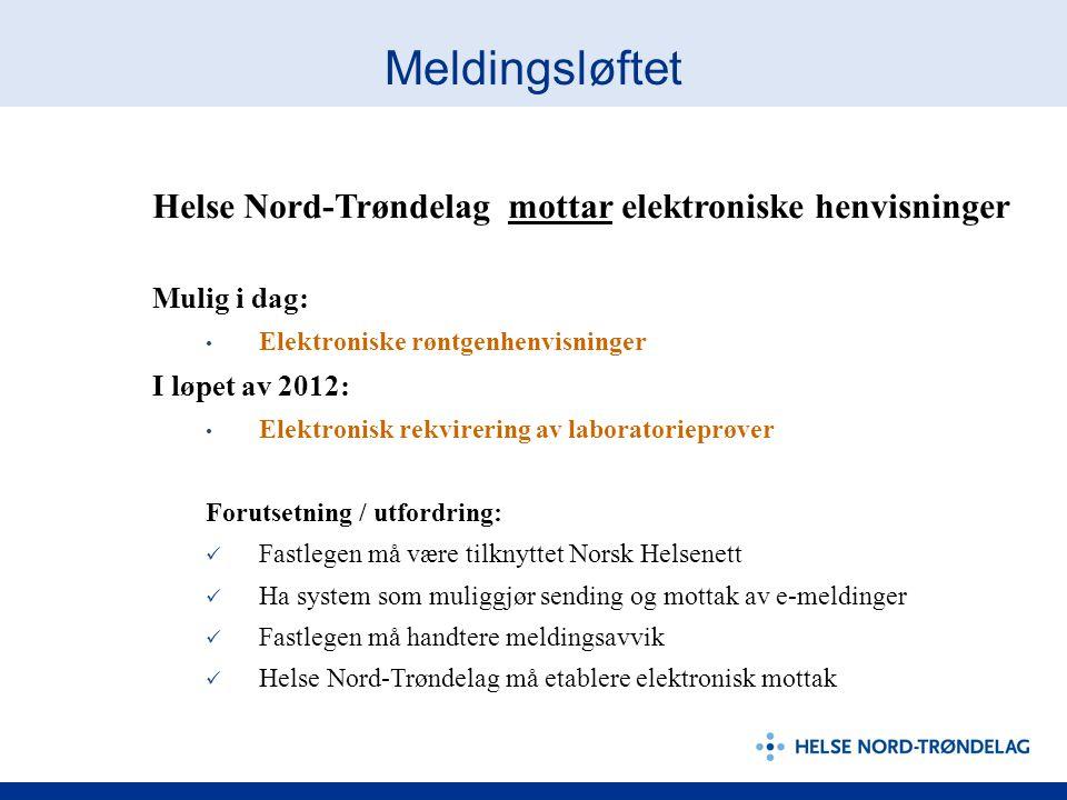 Meldingsløftet Helse Nord-Trøndelag mottar elektroniske henvisninger Mulig i dag: Elektroniske røntgenhenvisninger I løpet av 2012: Elektronisk rekvir