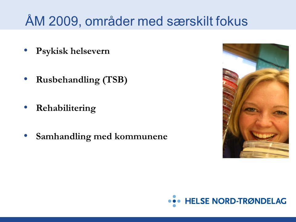 ÅM 2009, områder med særskilt fokus Psykisk helsevern Rusbehandling (TSB) Rehabilitering Samhandling med kommunene