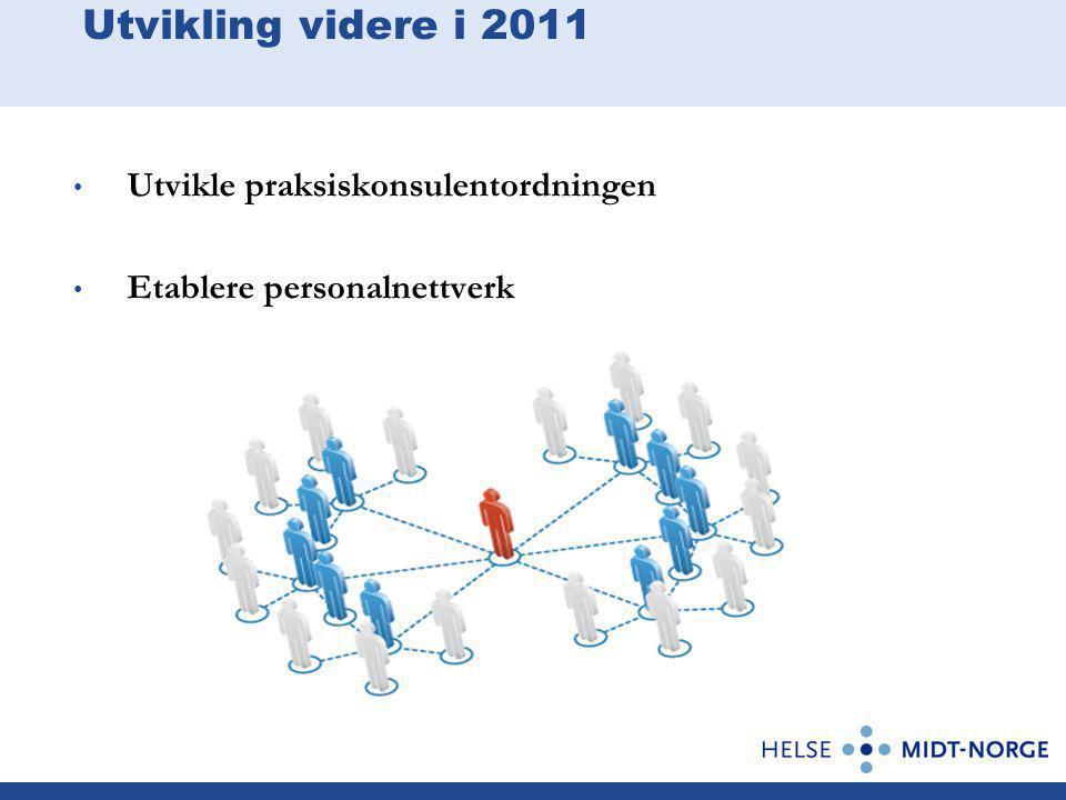 Utvikling videre i 2011 Utvikle praksiskonsulentordningen Etablere personalnettverk