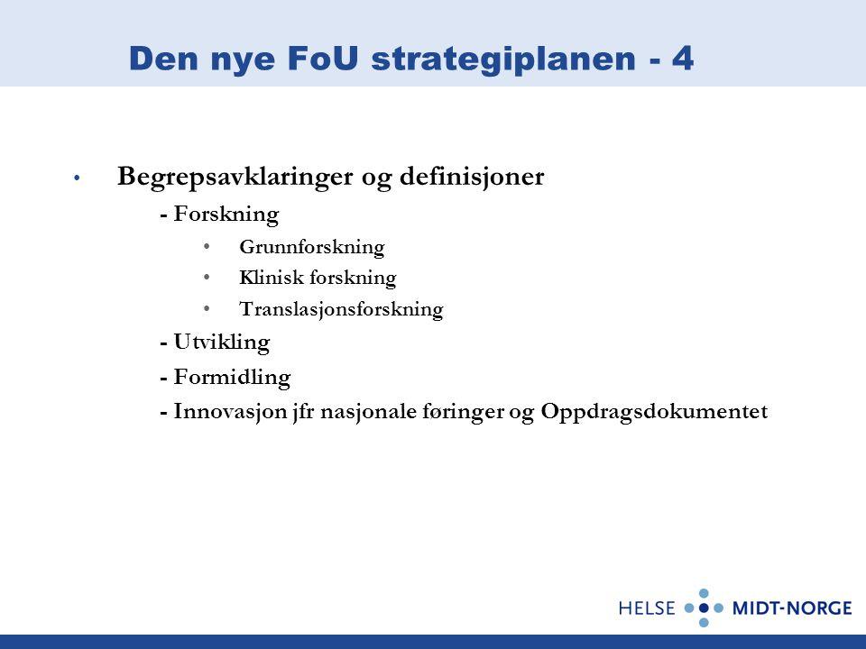 Den nye FoU strategiplanen - 4 Begrepsavklaringer og definisjoner - Forskning Grunnforskning Klinisk forskning Translasjonsforskning - Utvikling - Formidling - Innovasjon jfr nasjonale føringer og Oppdragsdokumentet
