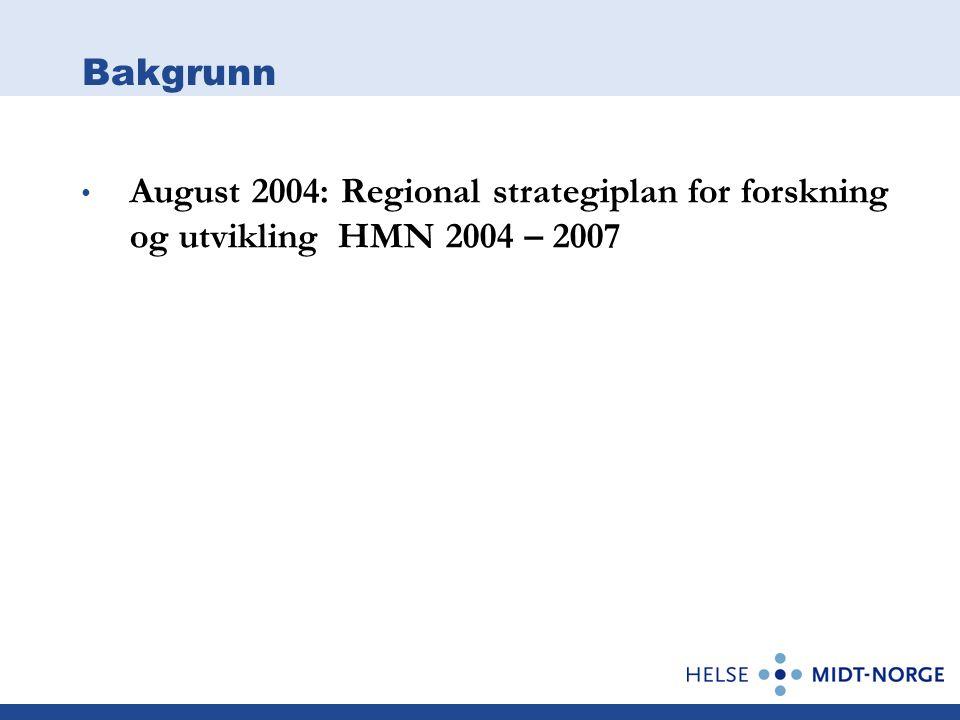 Bakgrunn August 2004: Regional strategiplan for forskning og utvikling HMN 2004 – 2007