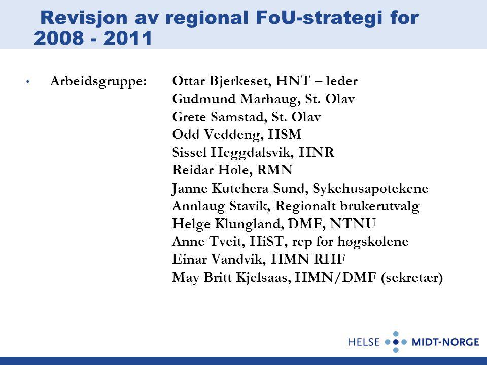 Revisjon av regional FoU-strategi for 2008 - 2011 Arbeidsgruppe:Ottar Bjerkeset, HNT – leder Gudmund Marhaug, St.