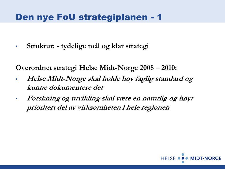 Den nye FoU strategiplanen - 1 Struktur: - tydelige mål og klar strategi Overordnet strategi Helse Midt-Norge 2008 – 2010: Helse Midt-Norge skal holde høy faglig standard og kunne dokumentere det Forskning og utvikling skal være en naturlig og høyt prioritert del av virksomheten i hele regionen