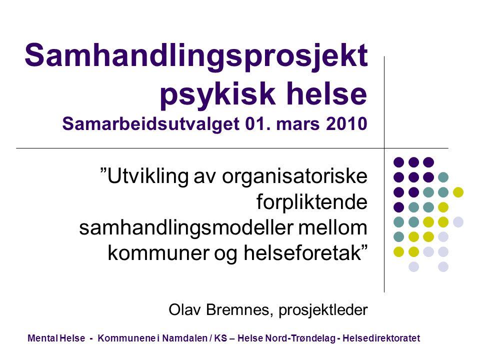 """Samhandlingsprosjekt psykisk helse Samarbeidsutvalget 01. mars 2010 """"Utvikling av organisatoriske forpliktende samhandlingsmodeller mellom kommuner og"""