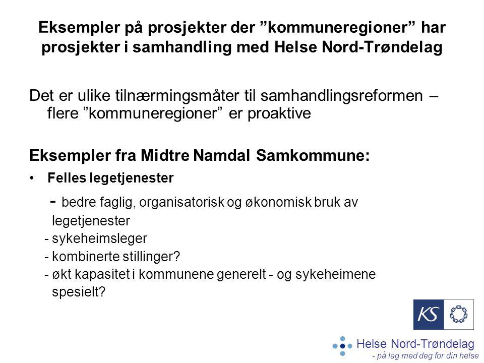 """Helse Nord-Trøndelag - på lag med deg for din helse Eksempler på prosjekter der """"kommuneregioner"""" har prosjekter i samhandling med Helse Nord-Trøndela"""