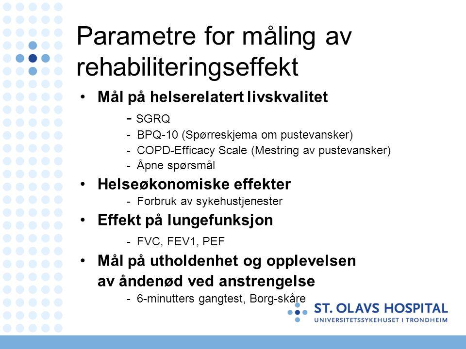 Parametre for måling av rehabiliteringseffekt Mål på helserelatert livskvalitet - SGRQ - BPQ-10 (Spørreskjema om pustevansker) - COPD-Efficacy Scale (