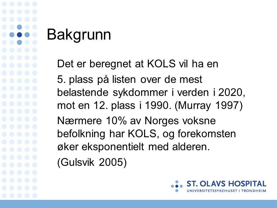 Bakgrunn Det er beregnet at KOLS vil ha en 5. plass på listen over de mest belastende sykdommer i verden i 2020, mot en 12. plass i 1990. (Murray 1997