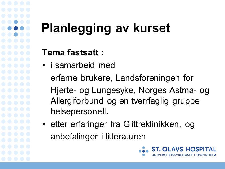 Planlegging av kurset Tema fastsatt : i samarbeid med erfarne brukere, Landsforeningen for Hjerte- og Lungesyke, Norges Astma- og Allergiforbund og en