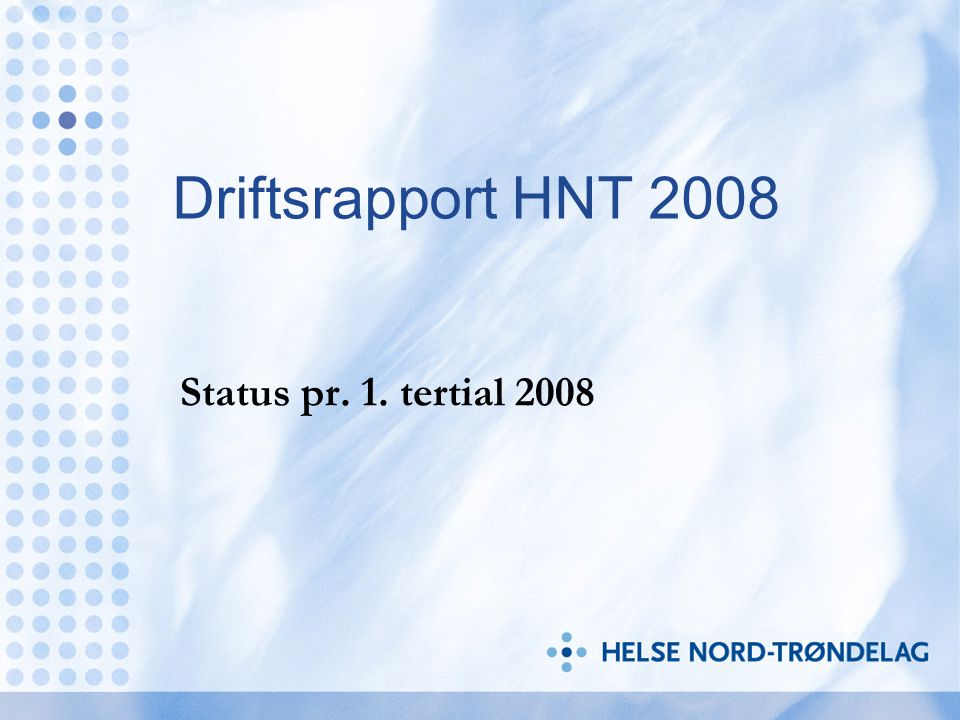 Driftsrapport HNT 2008 Status pr. 1. tertial 2008