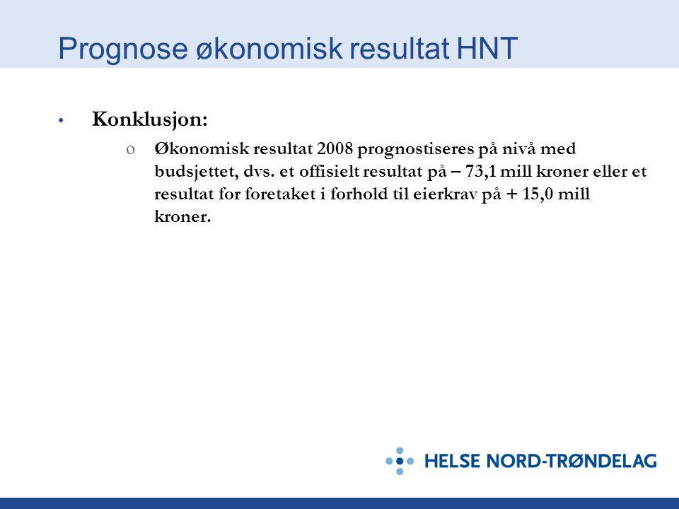 Prognose økonomisk resultat HNT Konklusjon: o Økonomisk resultat 2008 prognostiseres på nivå med budsjettet, dvs.