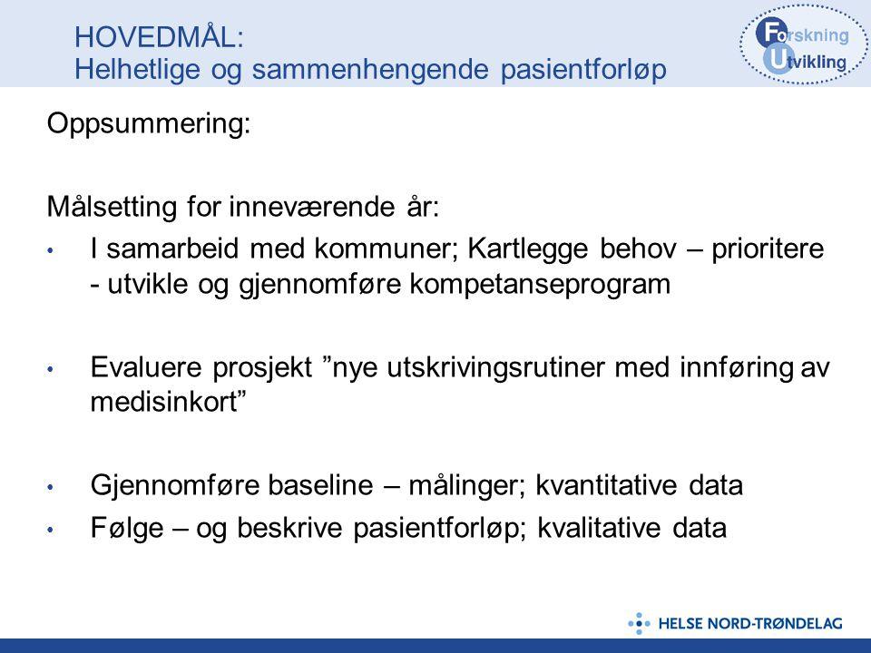 HOVEDMÅL: Helhetlige og sammenhengende pasientforløp Oppsummering: Målsetting for inneværende år: I samarbeid med kommuner; Kartlegge behov – priorite